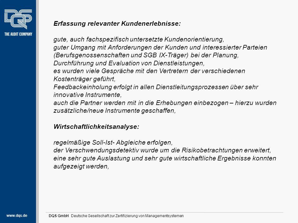 www.dqs.de DQS GmbH Deutsche Gesellschaft zur Zertifizierung von Managementsystemen Stärken und Potentiale (1) Kundenbegeisterung durch Innovationen: gutes Niveau der Organisation von Verbesserungsprozessen, aus den Vorschlägen werden z.B.