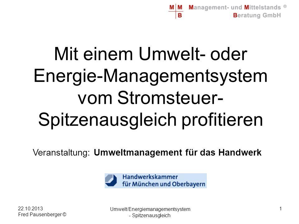 22.10.2013 Fred Pausenberger © Umwelt/Energiemanagementsystem - Spitzenausgleich 1 Energieeinsatz Mit einem Umwelt- oder Energie-Managementsystem vom Stromsteuer- Spitzenausgleich profitieren Veranstaltung: Umweltmanagement für das Handwerk