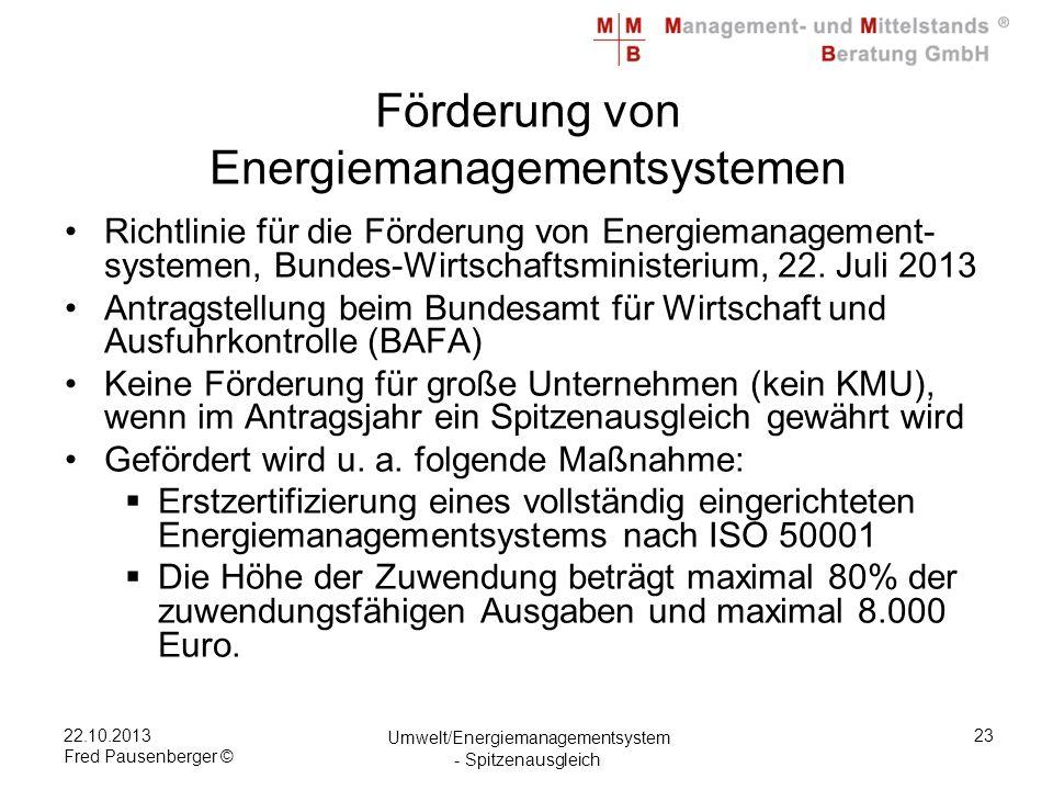 22.10.2013 Fred Pausenberger © Umwelt/Energiemanagementsystem - Spitzenausgleich 23 Förderung von Energiemanagementsystemen Richtlinie für die Förderung von Energiemanagement- systemen, Bundes-Wirtschaftsministerium, 22.