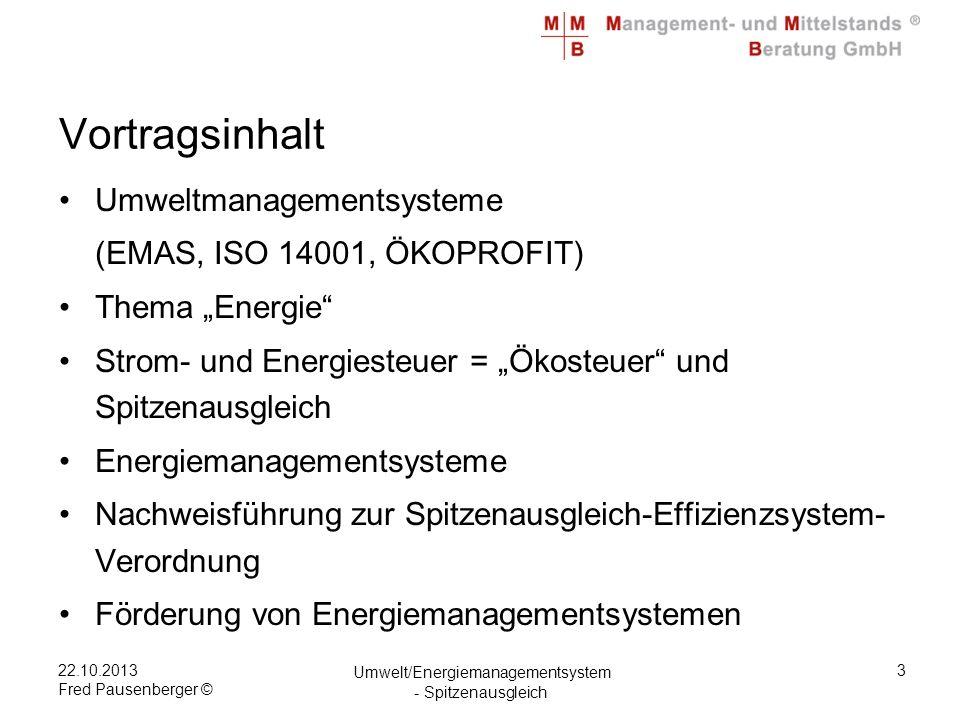 22.10.2013 Fred Pausenberger © Umwelt/Energiemanagementsystem - Spitzenausgleich 14 DIN EN 16247-1 Ein Energieaudit ist eine systematische Inspektion und Analyse des Energieeinsatzes und Energieverbrauchs eines Unternehmens.