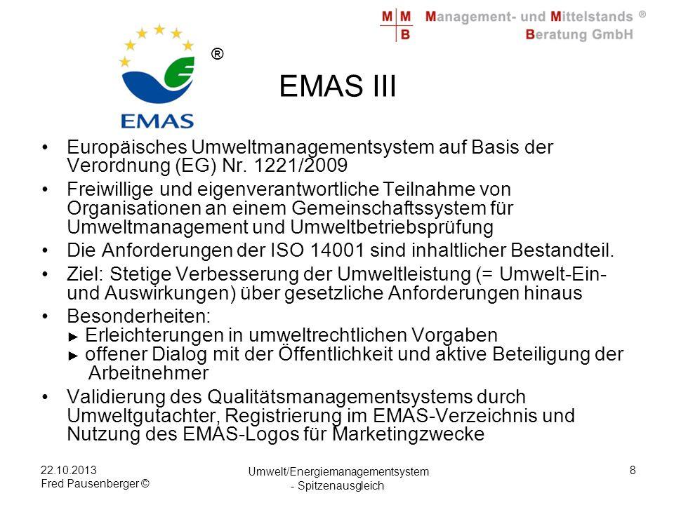 22.10.2013 Fred Pausenberger © Umwelt/Energiemanagementsystem - Spitzenausgleich 8 EMAS III Europäisches Umweltmanagementsystem auf Basis der Verordnung (EG) Nr.