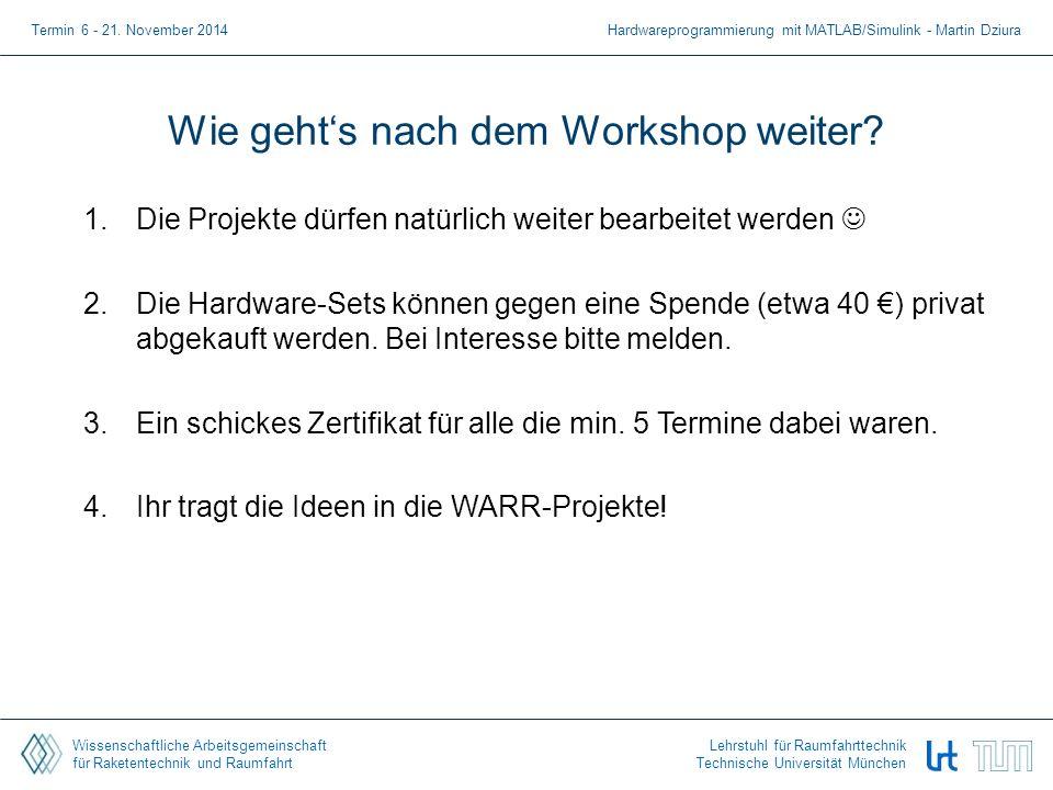 Wissenschaftliche Arbeitsgemeinschaft für Raketentechnik und Raumfahrt Lehrstuhl für Raumfahrttechnik Technische Universität München Wie geht's nach dem Workshop weiter.