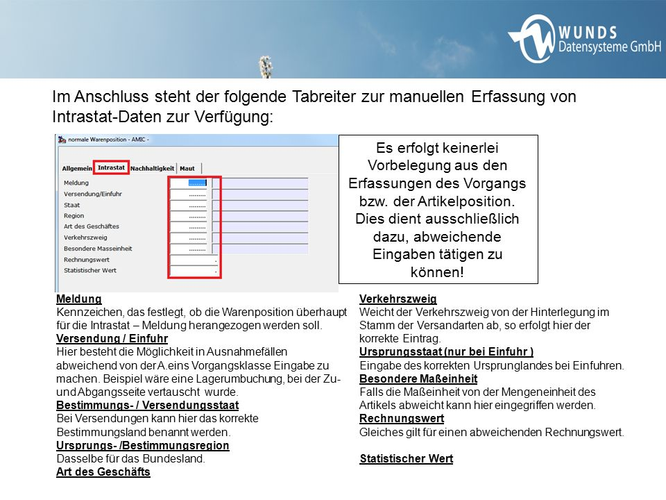 Im Anschluss steht der folgende Tabreiter zur manuellen Erfassung von Intrastat-Daten zur Verfügung: Meldung Kennzeichen, das festlegt, ob die Warenpo