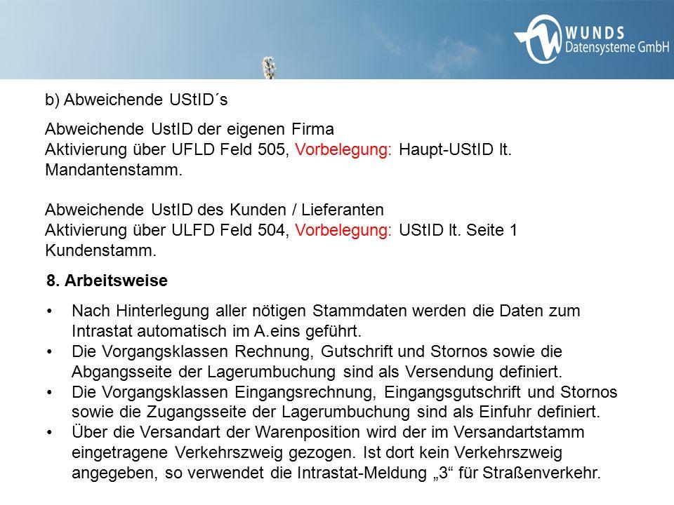 b) Abweichende UStID´s Abweichende UstID der eigenen Firma Aktivierung über UFLD Feld 505, Vorbelegung: Haupt-UStID lt. Mandantenstamm. Abweichende Us