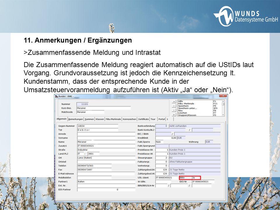 11. Anmerkungen / Ergänzungen >Zusammenfassende Meldung und Intrastat Die Zusammenfassende Meldung reagiert automatisch auf die UStIDs laut Vorgang. G