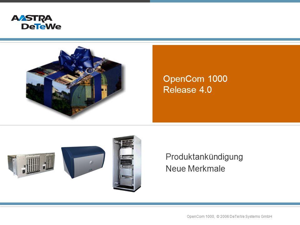 OpenCom 1000, © 2006 DeTeWe Systems GmbH OpenCom 1000 Release 4.0 Produktankündigung Neue Merkmale