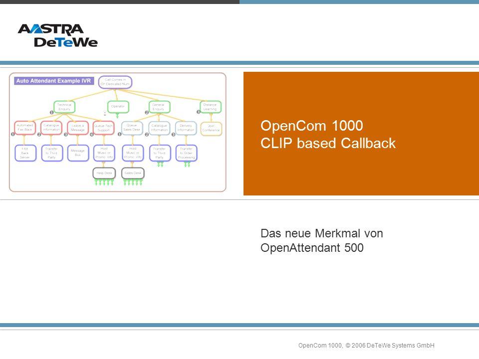 OpenCom 1000, © 2006 DeTeWe Systems GmbH OpenCom 1000 CLIP based Callback Das neue Merkmal von OpenAttendant 500