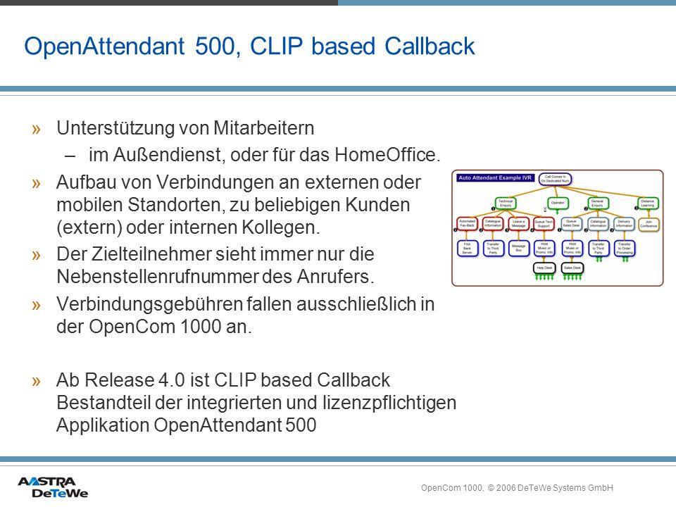 OpenCom 1000, © 2006 DeTeWe Systems GmbH OpenAttendant 500, CLIP based Callback »Unterstützung von Mitarbeitern –im Außendienst, oder für das HomeOffi