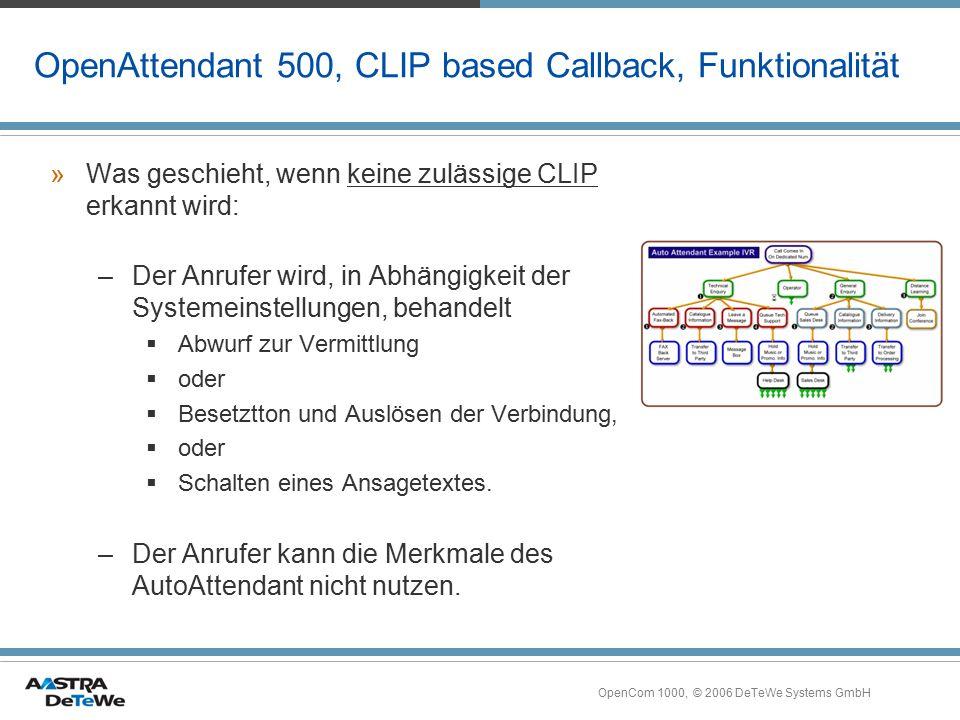 OpenCom 1000, © 2006 DeTeWe Systems GmbH OpenAttendant 500, CLIP based Callback, Funktionalität »Was geschieht, wenn keine zulässige CLIP erkannt wird