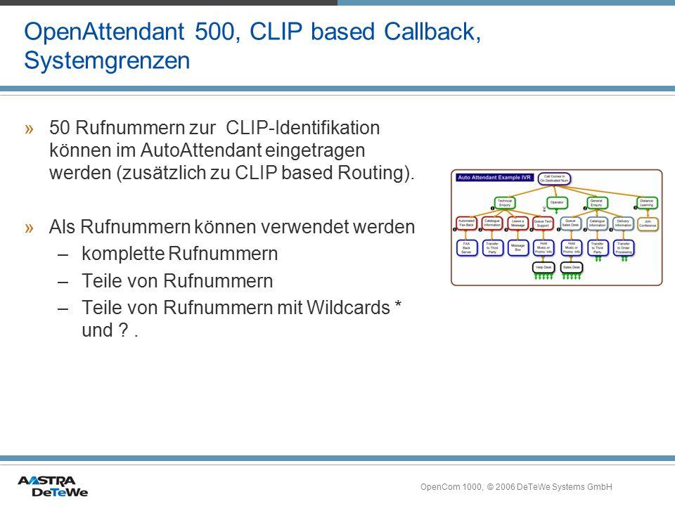 OpenCom 1000, © 2006 DeTeWe Systems GmbH OpenAttendant 500, CLIP based Callback, Systemgrenzen »50 Rufnummern zur CLIP-Identifikation können im AutoAt