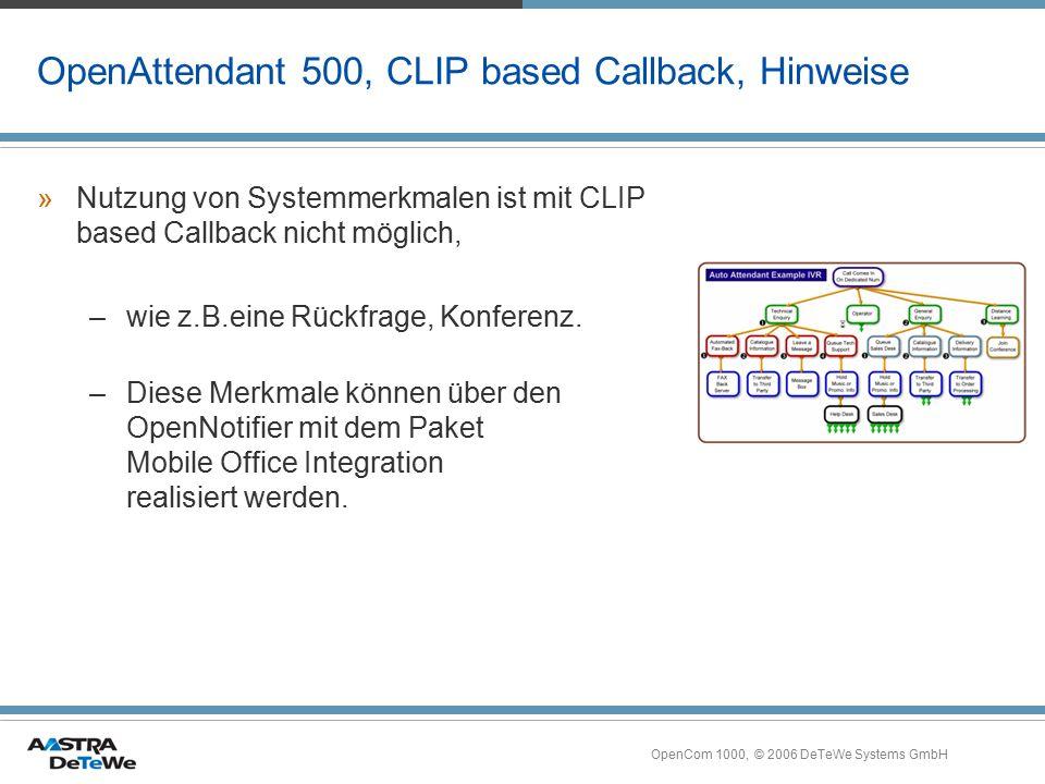 OpenCom 1000, © 2006 DeTeWe Systems GmbH OpenAttendant 500, CLIP based Callback, Hinweise »Nutzung von Systemmerkmalen ist mit CLIP based Callback nic