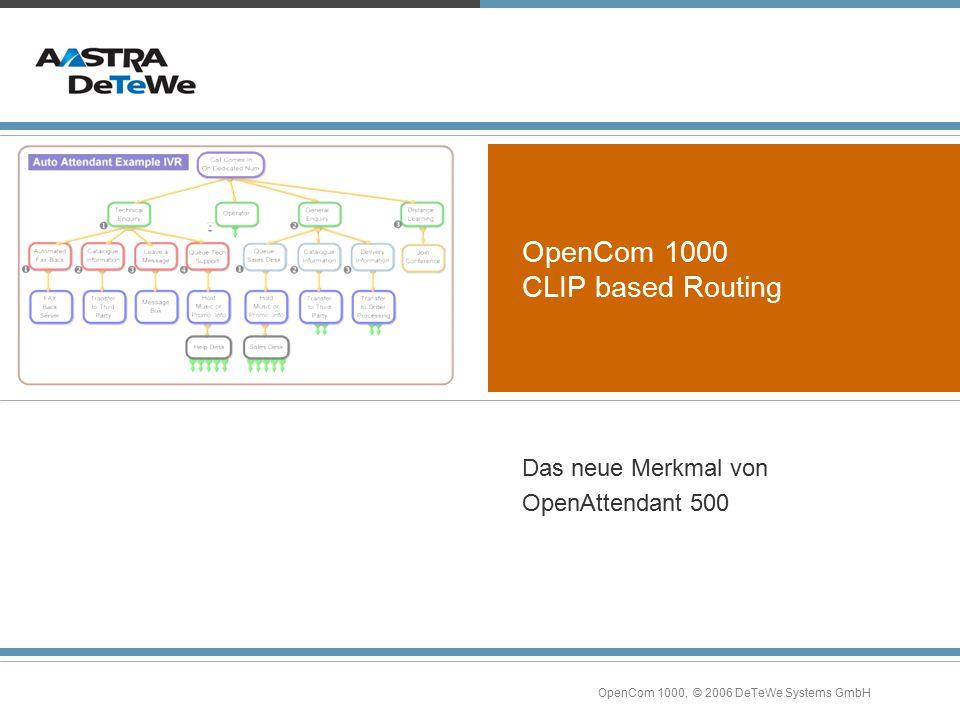 OpenCom 1000, © 2006 DeTeWe Systems GmbH OpenCom 1000 CLIP based Routing Das neue Merkmal von OpenAttendant 500