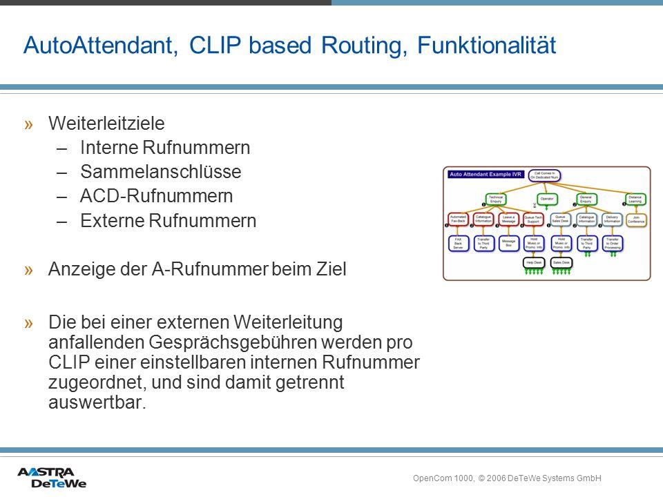 OpenCom 1000, © 2006 DeTeWe Systems GmbH AutoAttendant, CLIP based Routing, Funktionalität »Weiterleitziele –Interne Rufnummern –Sammelanschlüsse –ACD