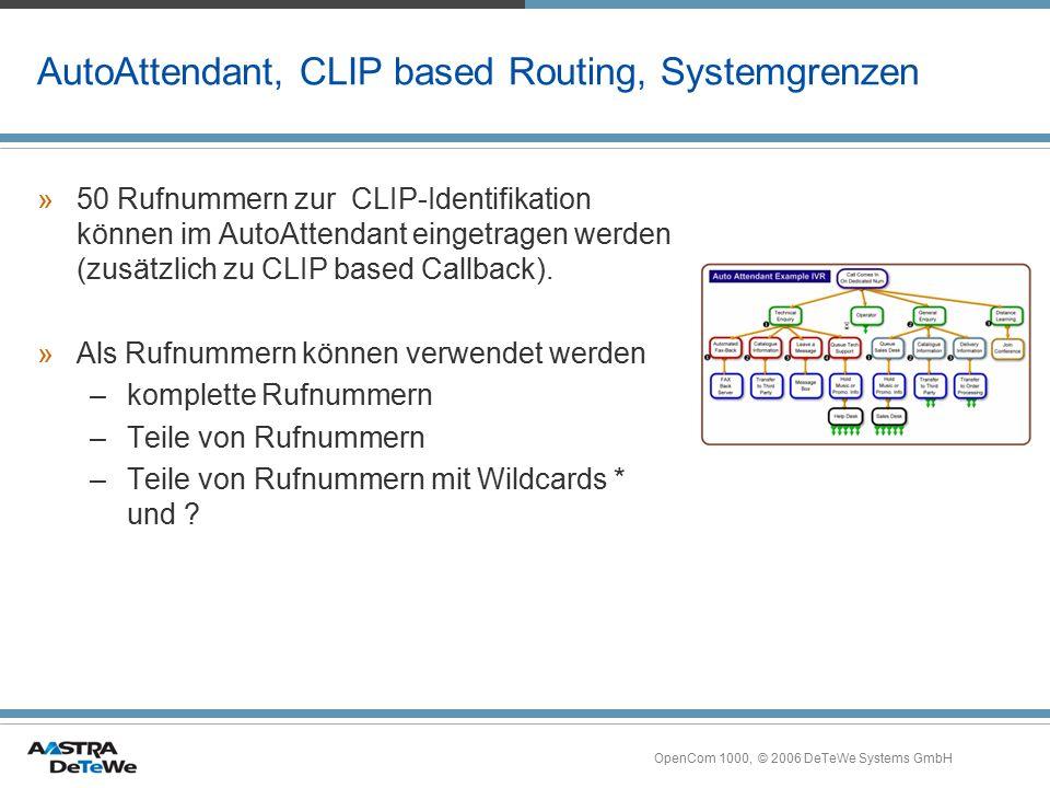 OpenCom 1000, © 2006 DeTeWe Systems GmbH AutoAttendant, CLIP based Routing, Systemgrenzen »50 Rufnummern zur CLIP-Identifikation können im AutoAttenda