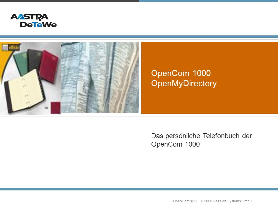OpenCom 1000, © 2006 DeTeWe Systems GmbH OpenCom 1000 OpenMyDirectory Das persönliche Telefonbuch der OpenCom 1000