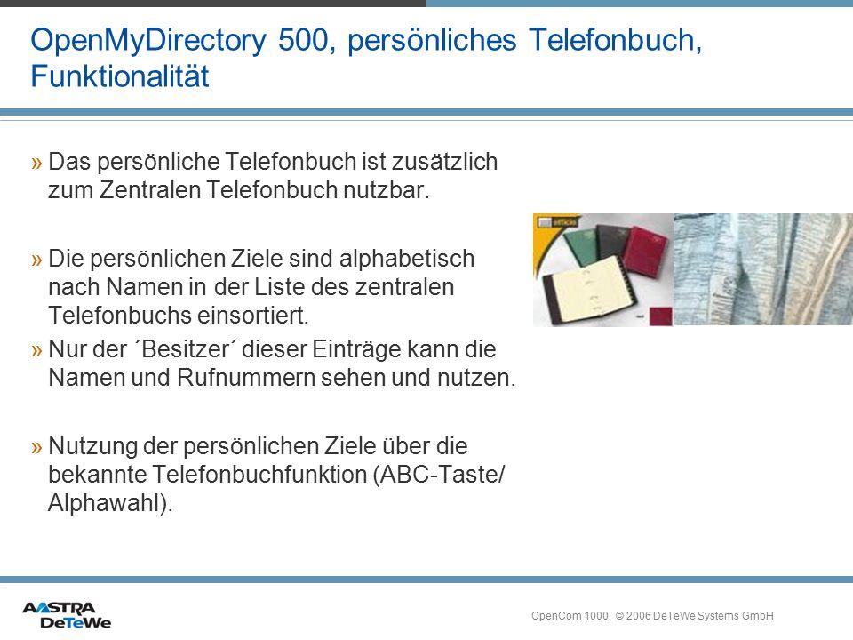 OpenCom 1000, © 2006 DeTeWe Systems GmbH OpenMyDirectory 500, persönliches Telefonbuch, Funktionalität »Das persönliche Telefonbuch ist zusätzlich zum