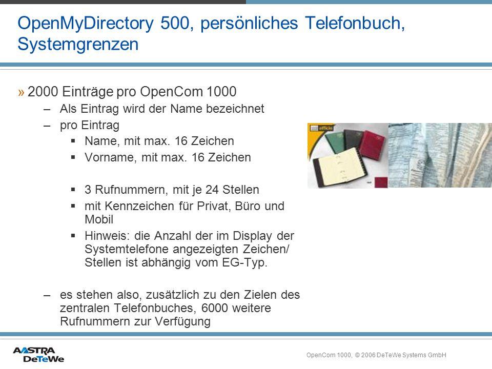 OpenCom 1000, © 2006 DeTeWe Systems GmbH OpenMyDirectory 500, persönliches Telefonbuch, Systemgrenzen »2000 Einträge pro OpenCom 1000 –Als Eintrag wir