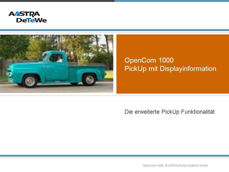 OpenCom 1000, © 2006 DeTeWe Systems GmbH OpenCom 1000 PickUp mit Displayinformation Die erweiterte PickUp Funktionalität