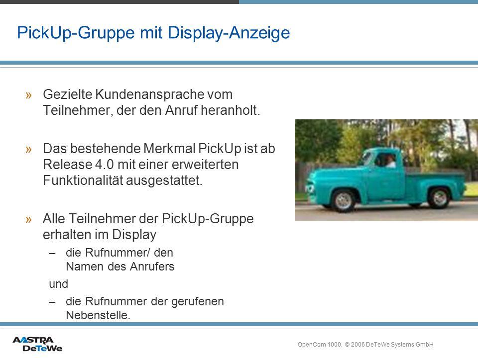OpenCom 1000, © 2006 DeTeWe Systems GmbH PickUp-Gruppe mit Display-Anzeige »Gezielte Kundenansprache vom Teilnehmer, der den Anruf heranholt. »Das bes