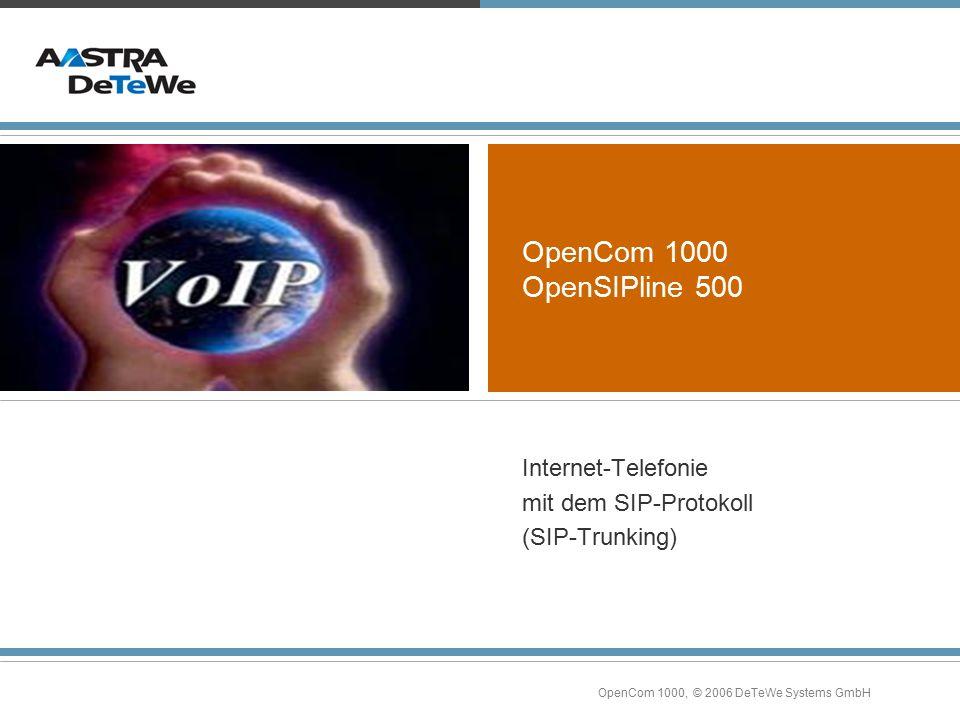 OpenCom 1000, © 2006 DeTeWe Systems GmbH OpenCom 1000 OpenSIPline 500 Internet-Telefonie mit dem SIP-Protokoll (SIP-Trunking)