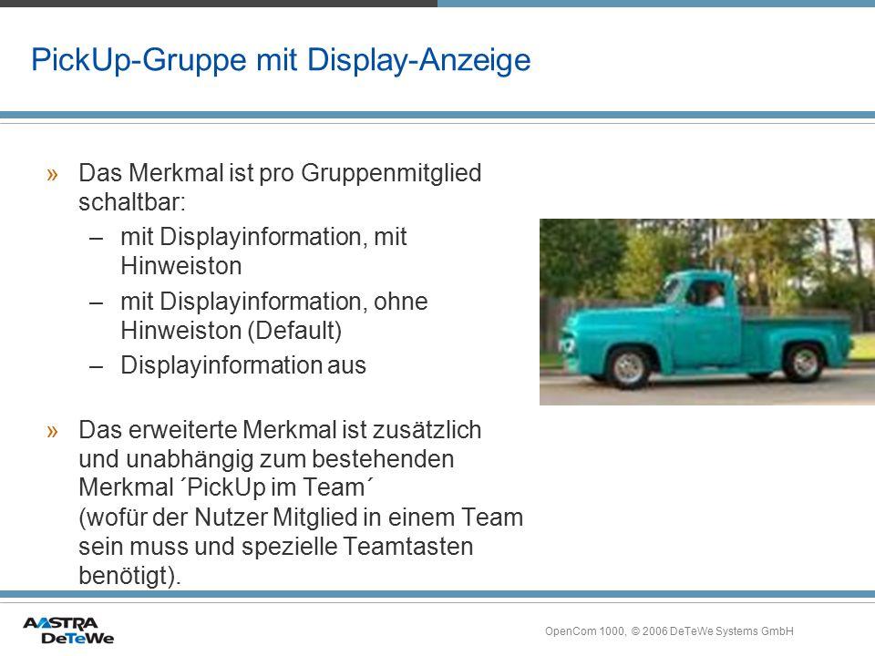 OpenCom 1000, © 2006 DeTeWe Systems GmbH PickUp-Gruppe mit Display-Anzeige »Das Merkmal ist pro Gruppenmitglied schaltbar: –mit Displayinformation, mi