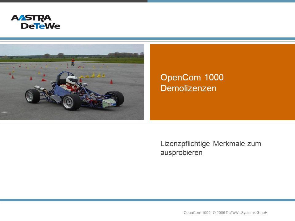OpenCom 1000, © 2006 DeTeWe Systems GmbH OpenCom 1000 Demolizenzen Lizenzpflichtige Merkmale zum ausprobieren