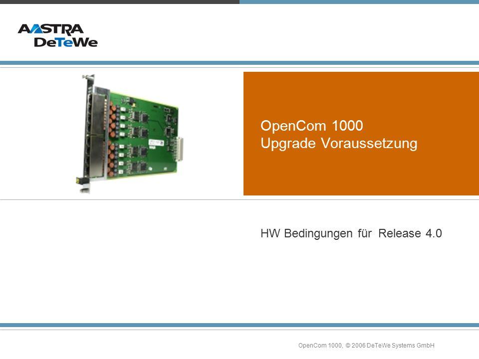 OpenCom 1000, © 2006 DeTeWe Systems GmbH OpenCom 1000 Upgrade Voraussetzung HW Bedingungen für Release 4.0