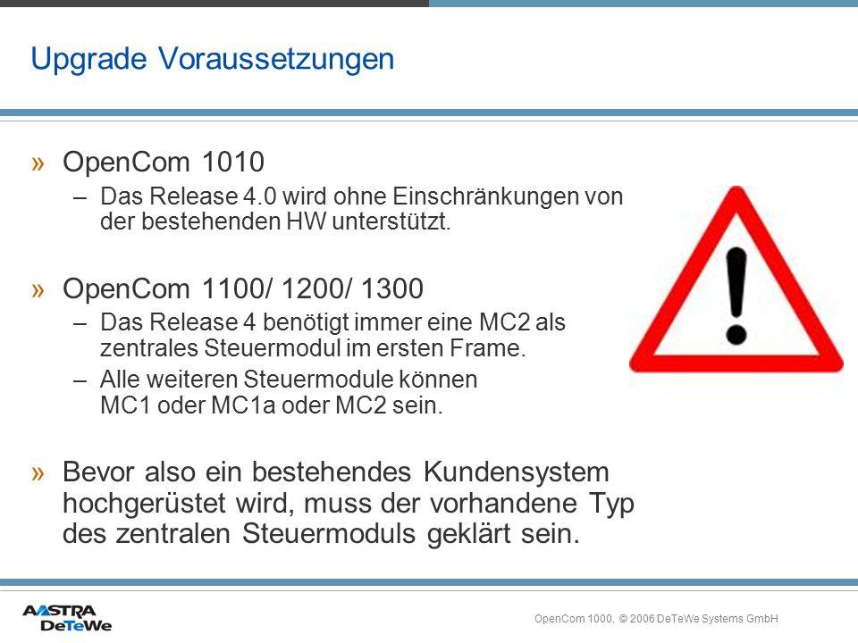 OpenCom 1000, © 2006 DeTeWe Systems GmbH Upgrade Voraussetzungen »OpenCom 1010 –Das Release 4.0 wird ohne Einschränkungen von der bestehenden HW unter