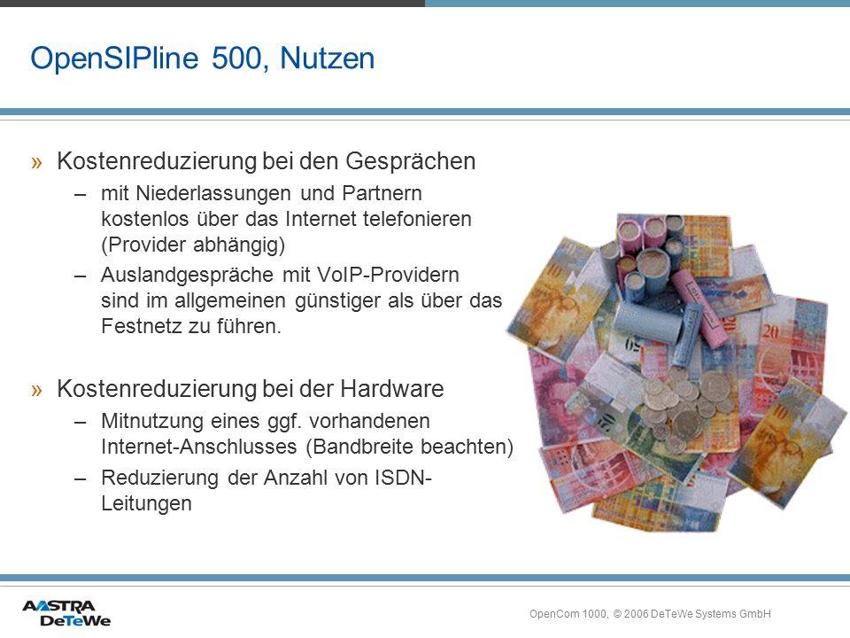 OpenCom 1000, © 2006 DeTeWe Systems GmbH OpenSIPline 500, Nutzen »Kostenreduzierung bei den Gesprächen –mit Niederlassungen und Partnern kostenlos übe