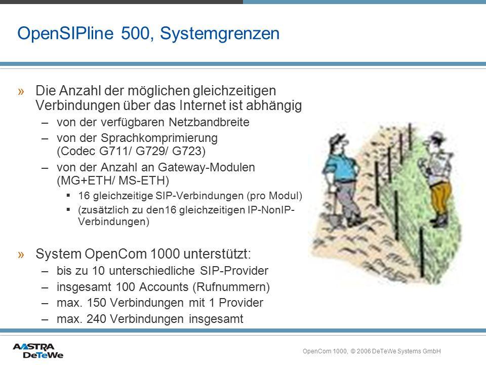 OpenCom 1000, © 2006 DeTeWe Systems GmbH OpenSIPline 500, Systemgrenzen »Die Anzahl der möglichen gleichzeitigen Verbindungen über das Internet ist ab