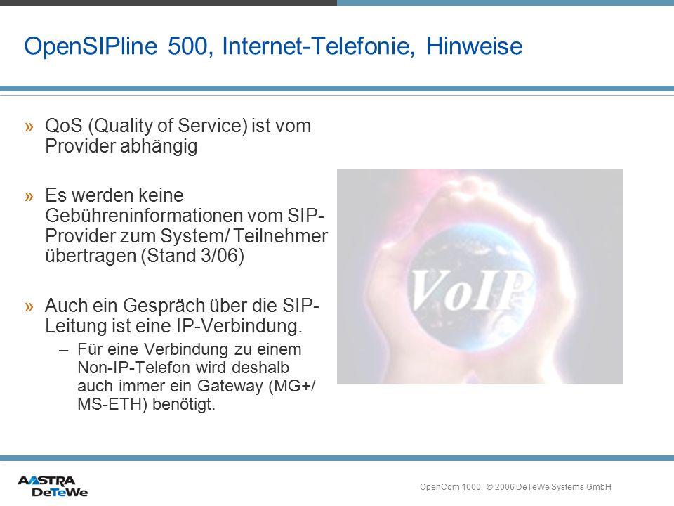 OpenCom 1000, © 2006 DeTeWe Systems GmbH OpenSIPline 500, Internet-Telefonie, Hinweise »QoS (Quality of Service) ist vom Provider abhängig »Es werden