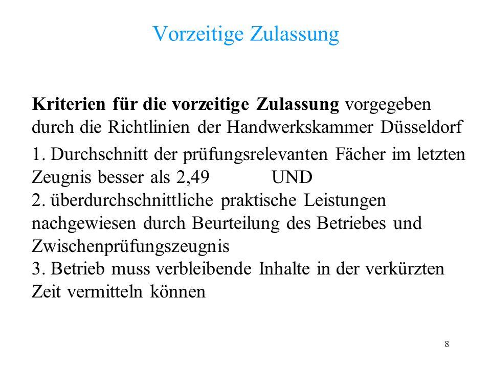8 Vorzeitige Zulassung Kriterien für die vorzeitige Zulassung vorgegeben durch die Richtlinien der Handwerkskammer Düsseldorf 1.