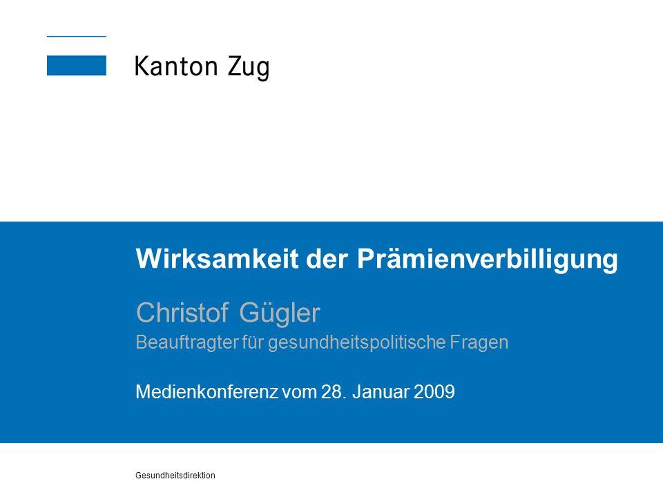 Gesundheitsdirektion Wirksamkeit der Prämienverbilligung Christof Gügler Beauftragter für gesundheitspolitische Fragen Medienkonferenz vom 28.