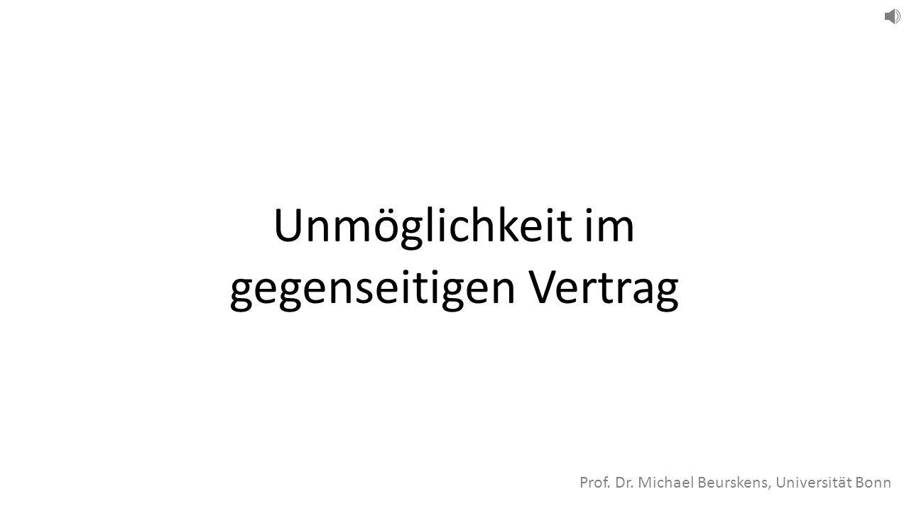 Unmöglichkeit im gegenseitigen Vertrag Prof. Dr. Michael Beurskens, Universität Bonn