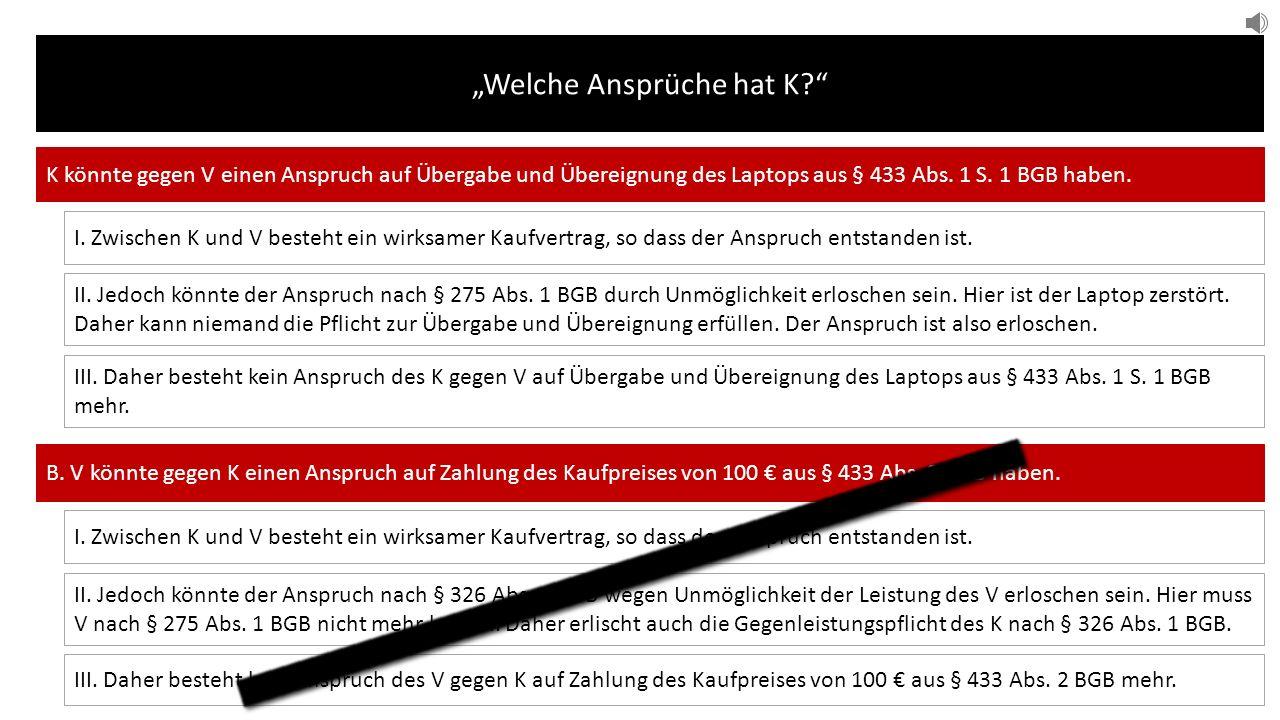 """""""Welche Ansprüche hat K? K könnte gegen V einen Anspruch auf Übergabe und Übereignung des Laptops aus § 433 Abs."""