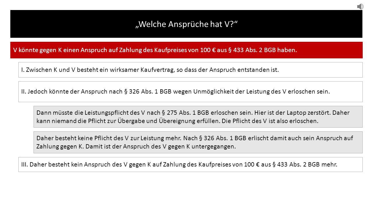 """""""Welche Ansprüche hat V? V könnte gegen K einen Anspruch auf Zahlung des Kaufpreises von 100 € aus § 433 Abs."""