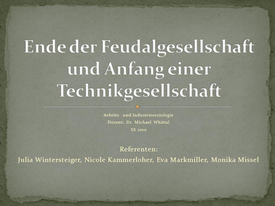 Arbeits- und Industriesoziologie Dozent: Dr. Michael Whittal SS 2010 Referenten: Julia Wintersteiger, Nicole Kammerloher, Eva Markmiller, Monika Misse