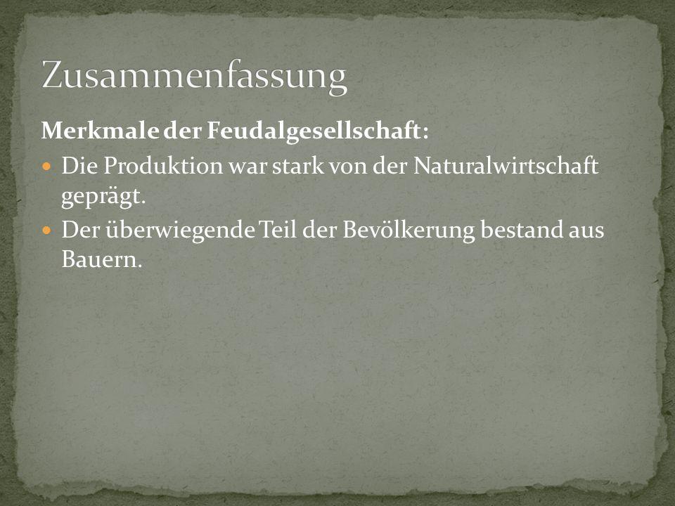 Merkmale der Feudalgesellschaft: Die Produktion war stark von der Naturalwirtschaft geprägt. Der überwiegende Teil der Bevölkerung bestand aus Bauern.