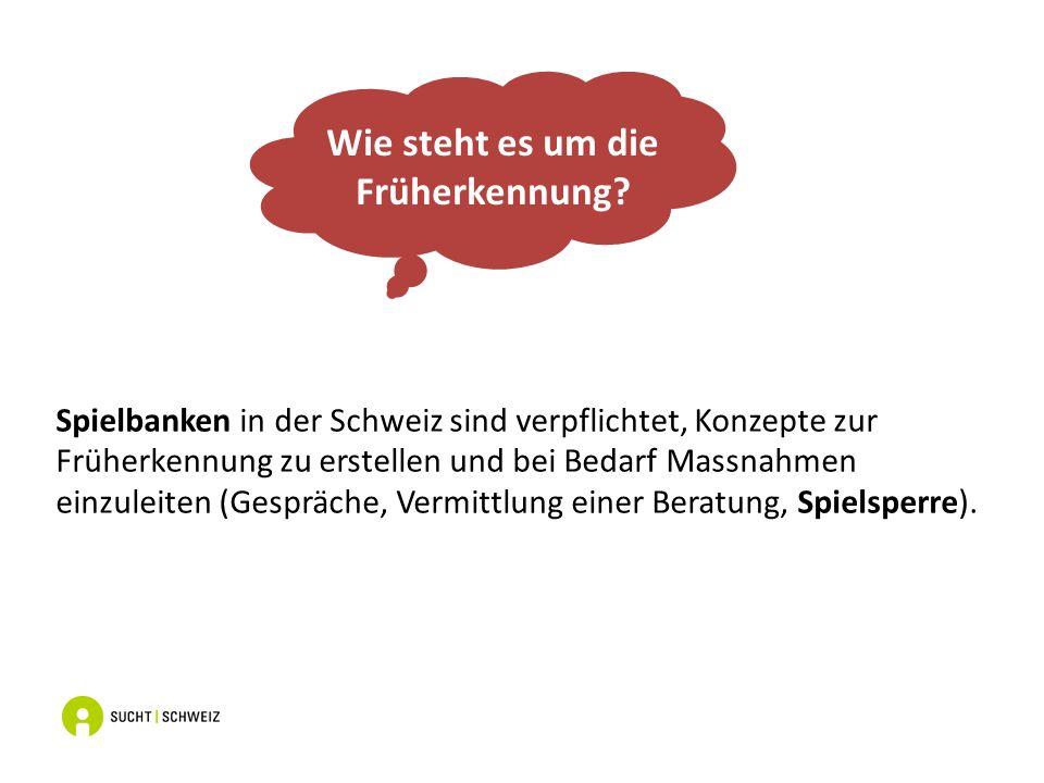 Spielbanken in der Schweiz sind verpflichtet, Konzepte zur Früherkennung zu erstellen und bei Bedarf Massnahmen einzuleiten (Gespräche, Vermittlung einer Beratung, Spielsperre).