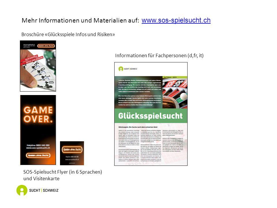 Mehr Informationen und Materialien auf: www.sos-spielsucht.ch www.sos-spielsucht.ch Broschüre «Glücksspiele Infos und Risiken» SOS-Spielsucht Flyer (in 6 Sprachen) und Visitenkarte Informationen für Fachpersonen (d,fr, it)