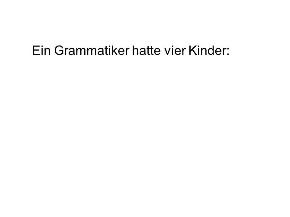 Ein Grammatiker hatte vier Kinder:
