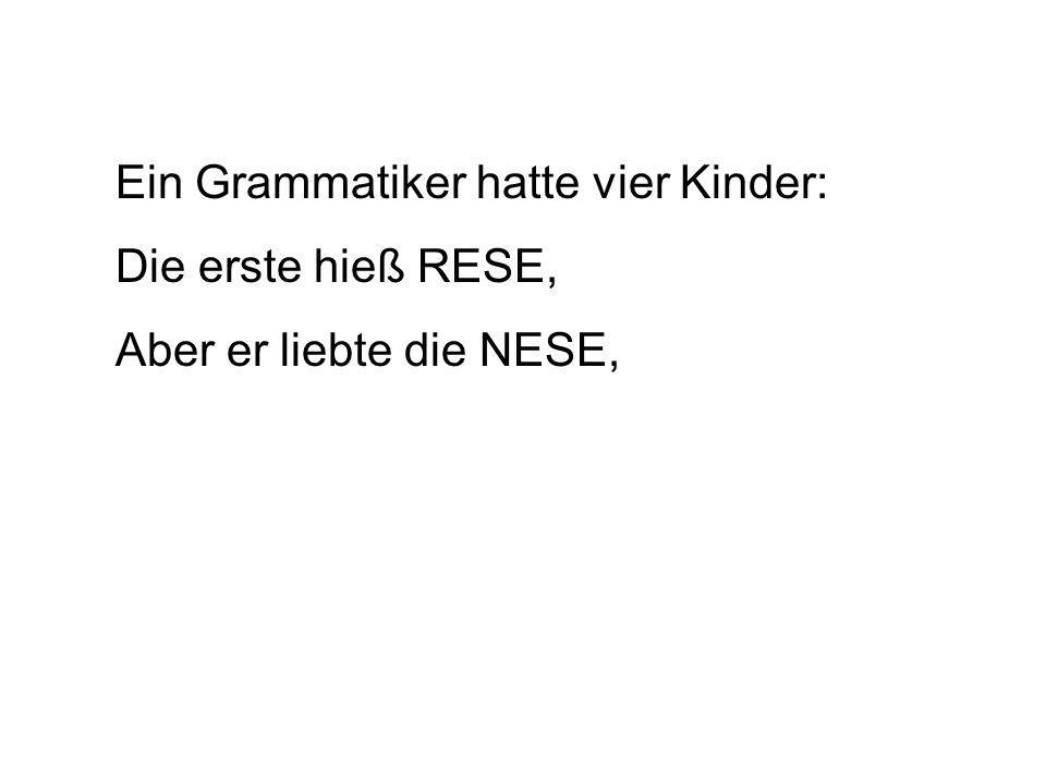 Ein Grammatiker hatte vier Kinder: Die erste hieß RESE, Aber er liebte die NESE,