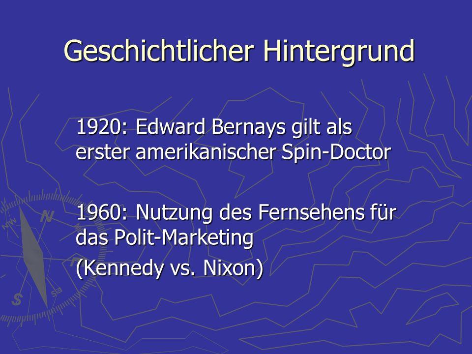 Geschichtlicher Hintergrund 1920: Edward Bernays gilt als erster amerikanischer Spin-Doctor 1960: Nutzung des Fernsehens für das Polit-Marketing (Kenn