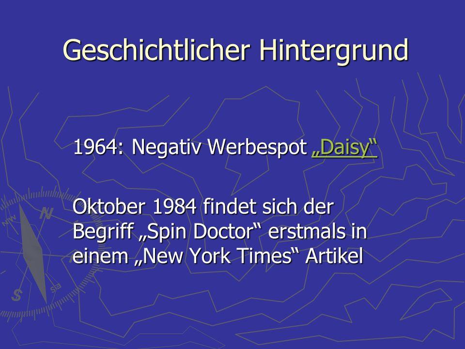 """Geschichtlicher Hintergrund 1964: Negativ Werbespot """"Daisy"""" """"Daisy"""" Oktober 1984 findet sich der Begriff """"Spin Doctor"""" erstmals in einem """"New York Tim"""