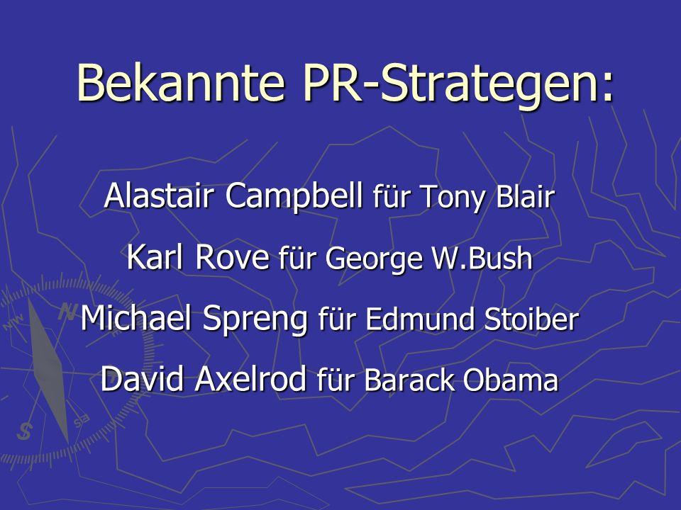 Bekannte PR-Strategen: Alastair Campbell für Tony Blair Karl Rove für George W.Bush Michael Spreng für Edmund Stoiber David Axelrod für Barack Obama