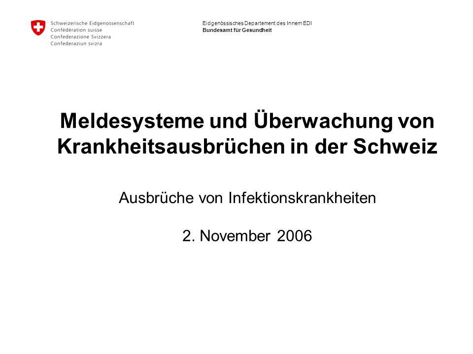 Eidgenössisches Departement des Innern EDI Bundesamt für Gesundheit Meldesysteme und Überwachung von Krankheitsausbrüchen in der Schweiz 2.