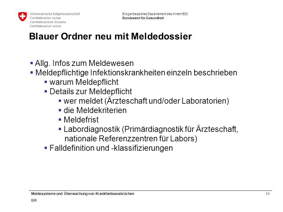 11 Meldesysteme und Überwachung von Krankheitsausbrüchen BIR Eidgenössisches Departement des Innern EDI Bundesamt für Gesundheit Blauer Ordner neu mit Meldedossier  Allg.
