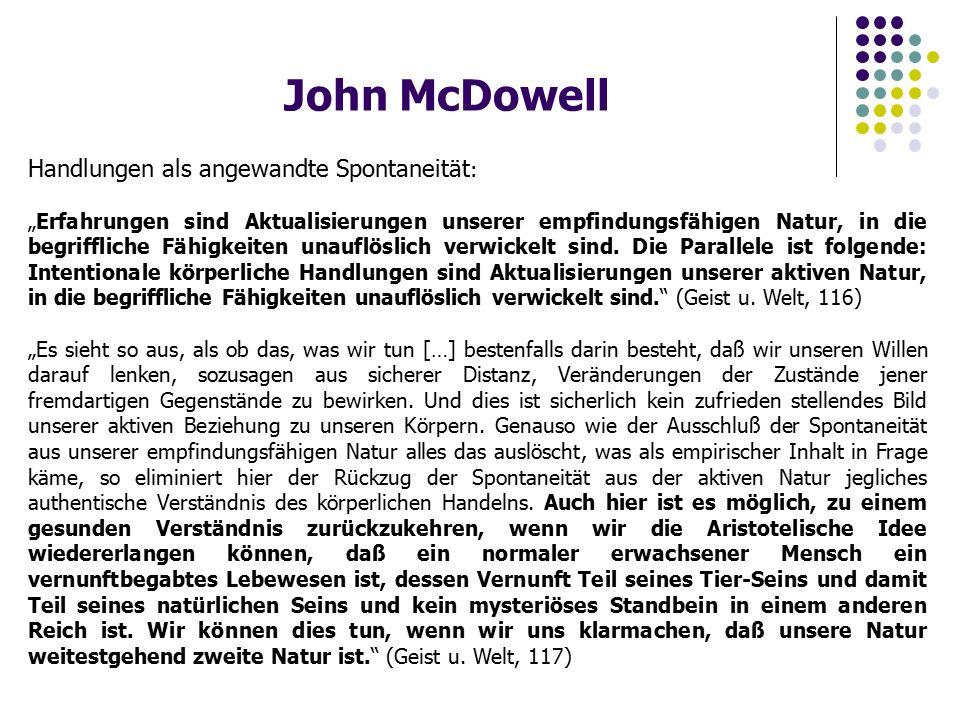 """John McDowell Handlungen als angewandte Spontaneität : """"Erfahrungen sind Aktualisierungen unserer empfindungsfähigen Natur, in die begriffliche Fähigkeiten unauflöslich verwickelt sind."""