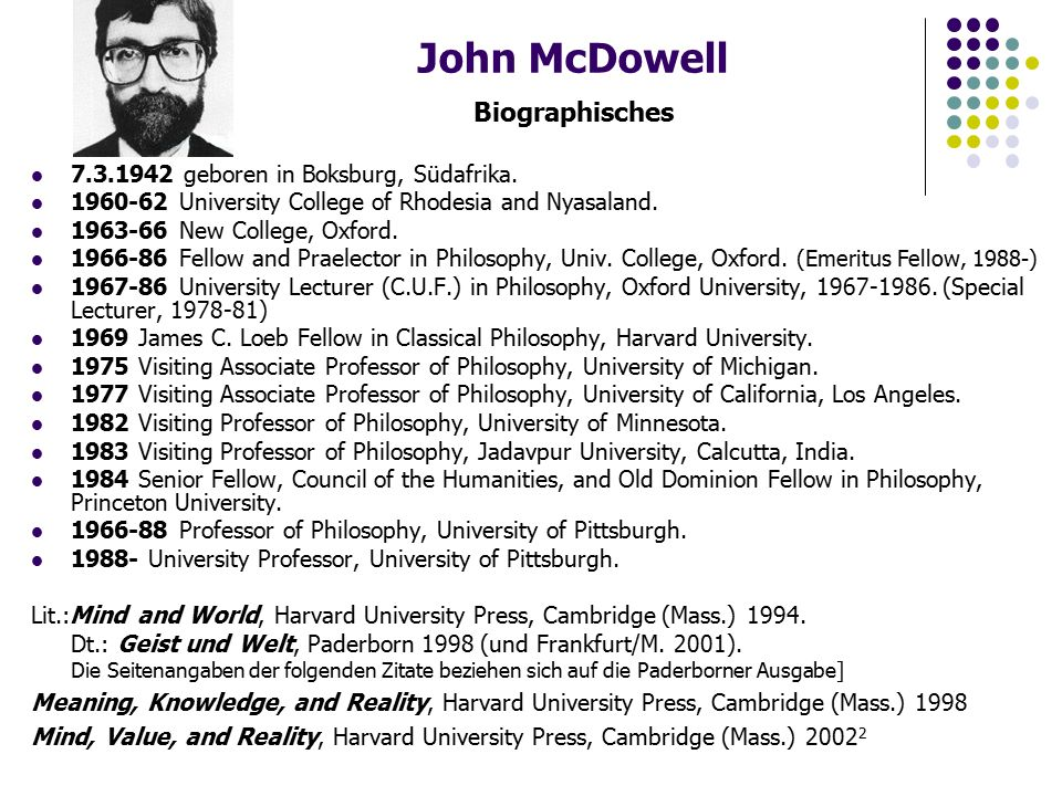 John McDowell Biographisches 7.3.1942 geboren in Boksburg, Südafrika. 1960-62 University College of Rhodesia and Nyasaland. 1963-66 New College, Oxfor