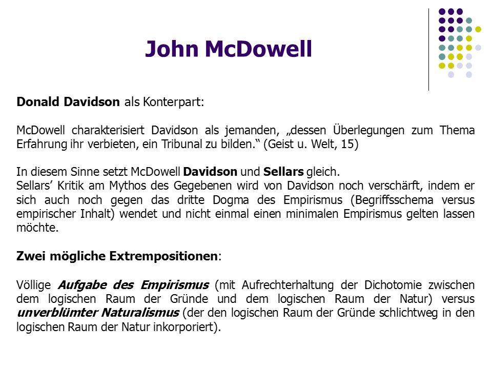 """John McDowell Donald Davidson als Konterpart: McDowell charakterisiert Davidson als jemanden, """"dessen Überlegungen zum Thema Erfahrung ihr verbieten, ein Tribunal zu bilden. (Geist u."""
